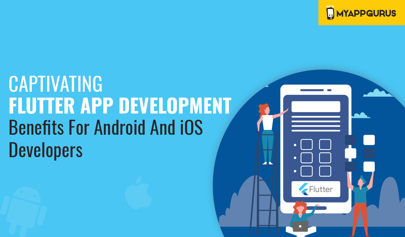 Benefits of Flutter App Development Android And iOS Developers