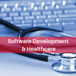 How is Software Development Used in the Healthcare System?