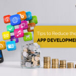 Tips to Reduce the Cost of Your App Development Project